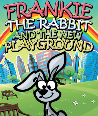 Frankie the Rabbit and the New Playground