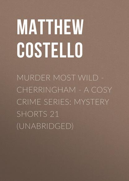 Murder Most Wild - Cherringham - A Cosy Crime Series: Mystery Shorts 21 (Unabridged)