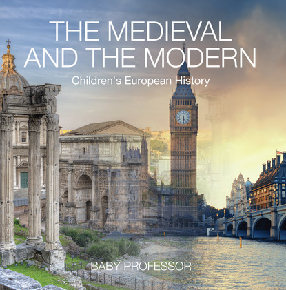 The Medieval and the Modern   Children's European History