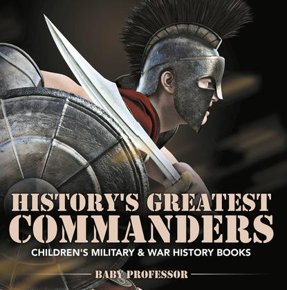 History's Greatest Commanders   Children's Military & War History Books