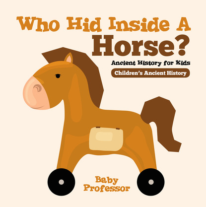 Who Hid Inside A Horse? Ancient History for Kids   Children's Ancient History