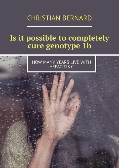 Is it possible tocompletely cure genotype1b. How many years livewith hepatitisC