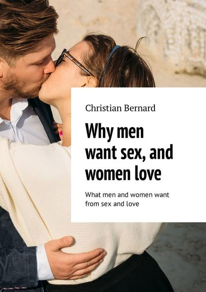 Why men want sex, and womenlove. What men and women want from sex andlove