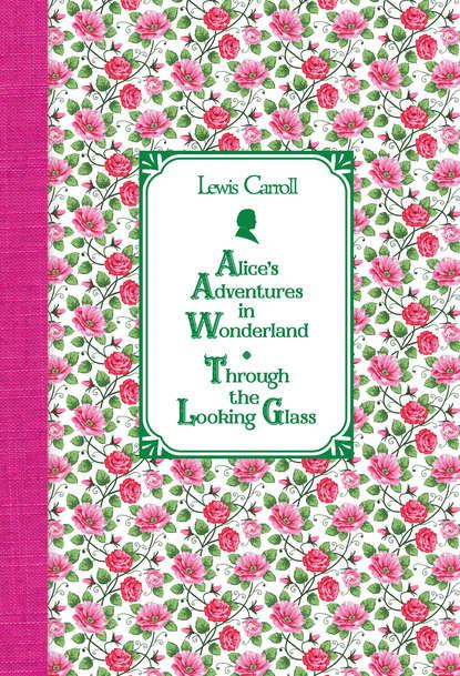 Алиса в Стране чудес. Алиса в Зазеркалье / Alice's Adventures in Wonderland. Through the Looking Glass