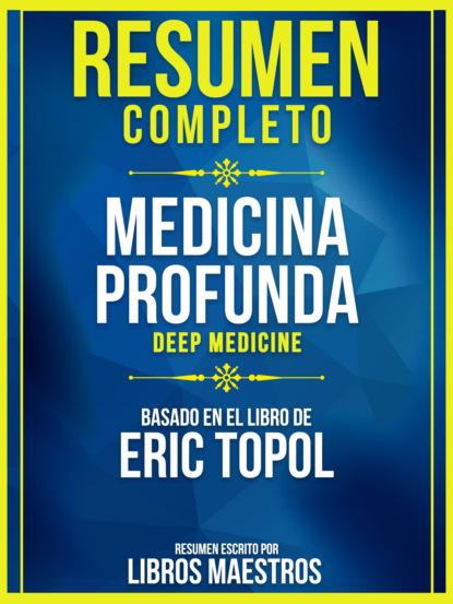 Resumen Completo: Medicina Profunda (Deep Medicine) - Basado En El Libro De Eric Topol