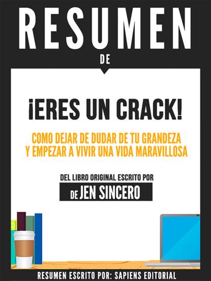 Resumen De ¡Eres Un Crack!: Como Dejar De Dudar De Tu Grandeza Y Empezar A Vivir Una Vida Maravillosa