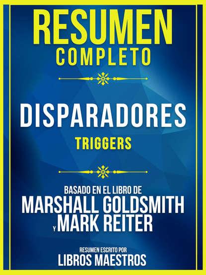 Resumen Completo: Disparadores (Triggers) - Basado En El Libro De Marshall Goldsmith Y Mark Reiter
