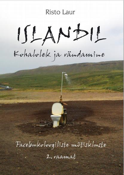 Islandil. Kohalolek ja rändamine  Facebukoloogiliste mõtiskluste 2. raamat