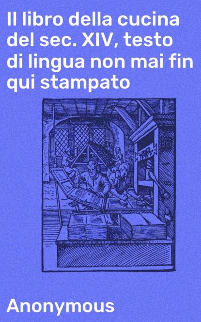 Il libro della cucina del sec. XIV, testo di lingua non mai fin qui stampato