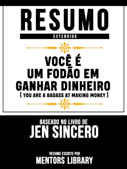 Resumo Estendido: Você É Um Fodão Em Ganhar Dinheiro  - Baseado No Livro De Jen Sincero