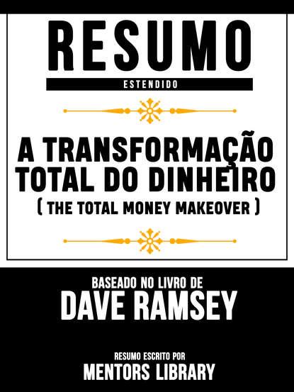 Resumo Estendido: A Transformação Total Do Dinheiro - Baseado No Livro De Dave Ramsey