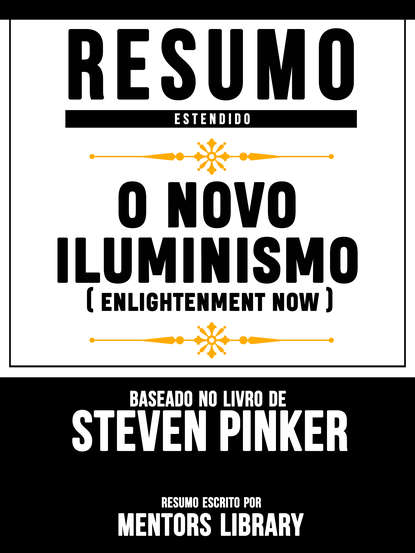 Resumo Estendido: O Novo Iluminismo (Enlightenment Now) - Baseado No Livro De Steven Pinker
