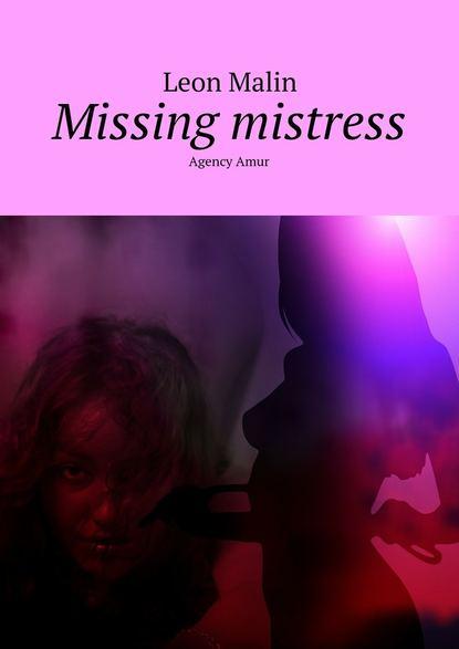 Missing mistress. AgencyAmur