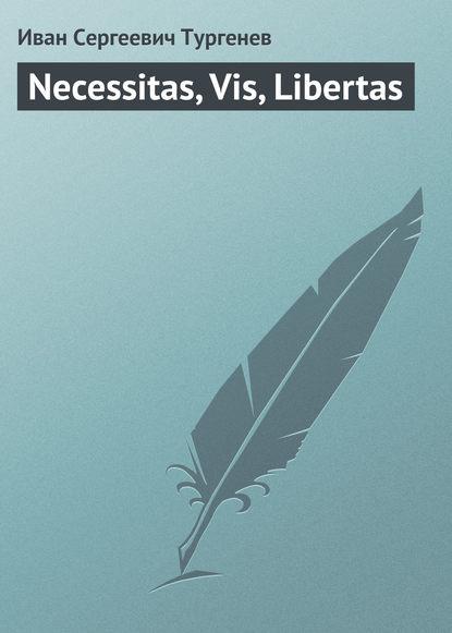 Necessitas, Vis, Libertas